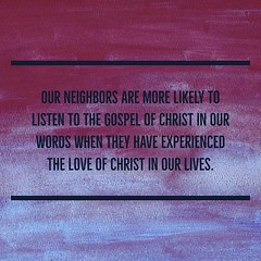 Our neighbors are more likely to listen to the gospel of Christ in our words when they have experienced the love of Christ in our lives. http://ift.tt/1FC0mOe #hospitality