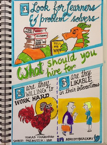What should you hire for? Look for curious learners and problem solvers. Look for their willingness to work hard. Look for people who are rewarding to deal with.