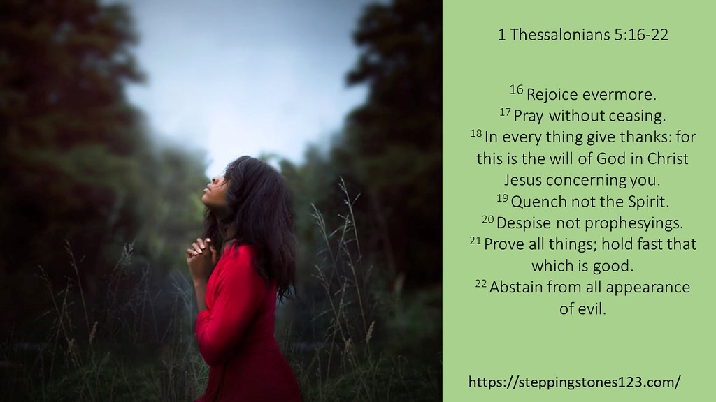 pray 1 Thessalonians 5and16thru22