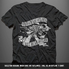 Skeleton Version. When guns are outlawed. I will be an outlaw. T-Shirt.