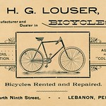 Fri, 2017-09-22 13:47 - 'H. G. Louser, manufacturer and dealer in bicycles. Guns, revolvers, ammunition. Agent for the 'Columbia.' Bicycles rented and repaired. 50 North Ninth Street, Lebanon, Penn'a.'  An advertising trade card for Harry George Louser (1872-1939), of Lebanon, Pennsylvania, who evidently sold bicycles for only a short time. According to a biographical sketch of Louser that appeared in the Biographical Annals of Lebanon County, Pennsylvania (Chicago, Ill.: J. H. Beers, 1904), pp. 731-33, 'In 1892 [Louser] became interested in the bicycle business which he operated for a year and then sold.' He later became a dealer in electrical supplies as part owner of the Lebanon Electrical Company.