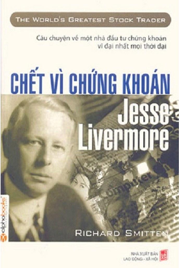 Chết vì chứng khoán: Jesse Livermore - Richard Smitten