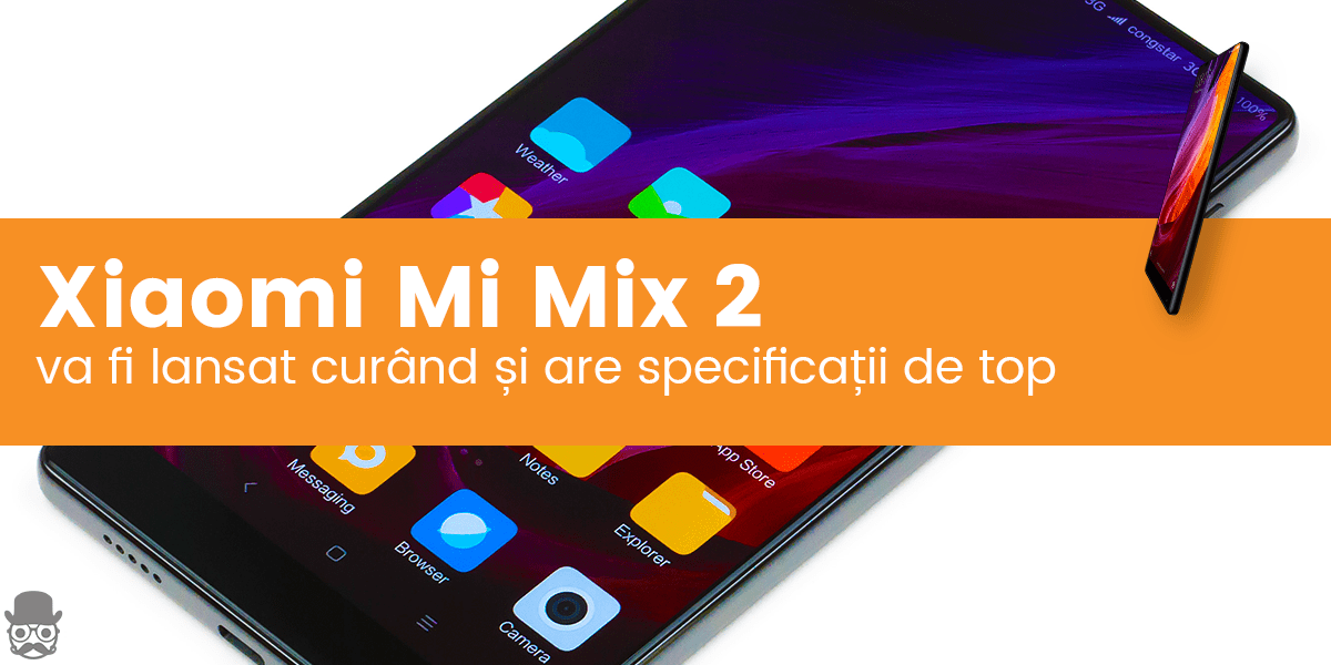 "Xiaomi Mi Mix 2 are un Snapdragon 836, 6GB RAM si ecran de 6,2"" 140"