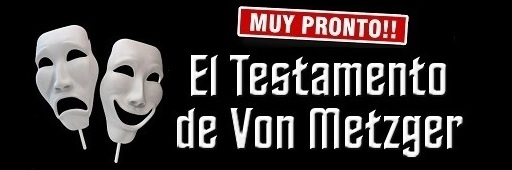 Muy pronto EL TESTAMENTO DE VON METZGER de Ernesto Fucile