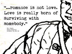 "Quotation:  ""...romance is not love. Love is really born of surviving with somebody."""