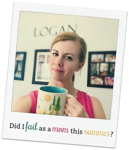 Did I fail as a mom this summer?