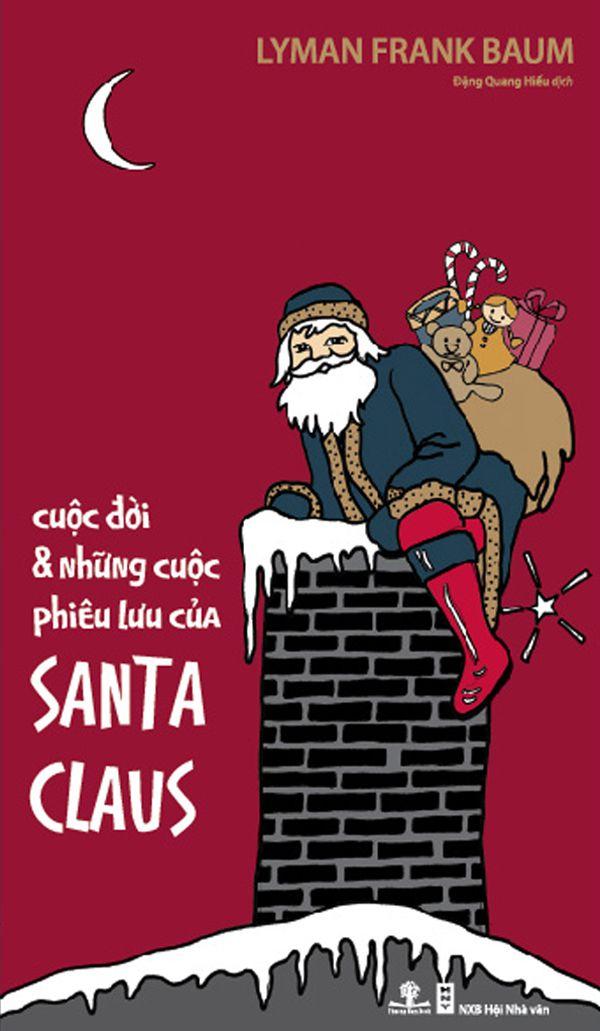 Cuộc Đời Và Những Cuộc Phiêu Lưu Của Santa Claus - Lyman Frank Baum