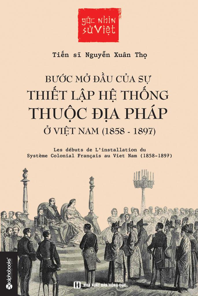 Bước Mở Đầu Của Sự Thiết Lập Hệ Thống Thuộc Địa Pháp Ở Việt Nam - Nguyễn Xuân Thọ