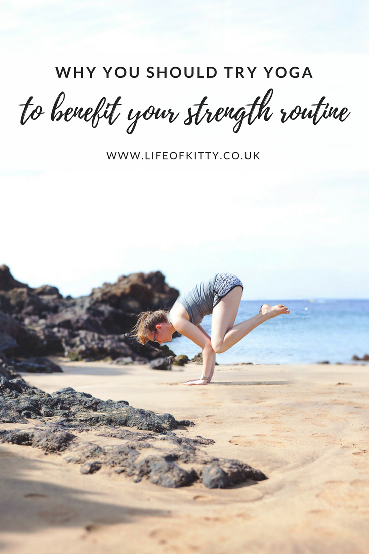 Why You Should Try Yoga To Benefit Your Strength Routine // Life of Kitty