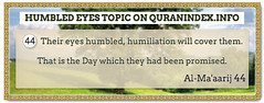 Browse Humbled eyes Quran Topic on http://Quranindex.info/search/humbled eyes  #Quran #Islam [70:44]