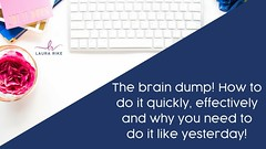 The brain dump! How to do it quickly, effectively and why you need to do it like yesterday!