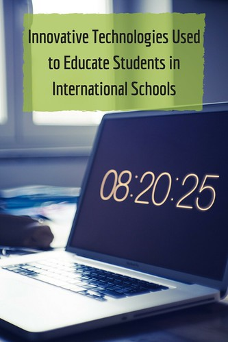 Innovative Technologies Used to Educate Students in International Schools