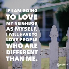 If I am going to love our neighbor as myself, I will have to love people who are different than me. http://ift.tt/1FC0mOe