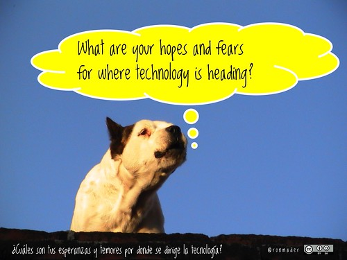 What are your hopes and fears for where technology is heading? = ¿Cuáles son tus esperanzas y temores por donde se dirige la tecnología? #roofdog