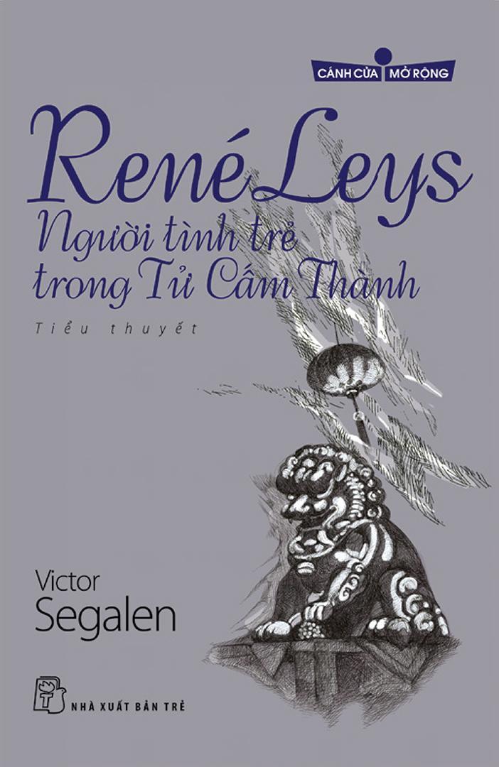 René Leys - Người Tình Trẻ Trong Tử Cấm Thành - Victor Segalen & Quế Sơn