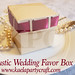 Rustic Wedding Favor Box by KPC
