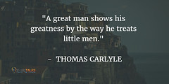 ?A great man shows his greatness by the way he treats little men.? - THOMAS CARLYLE http://ift.tt/2wWMHW5