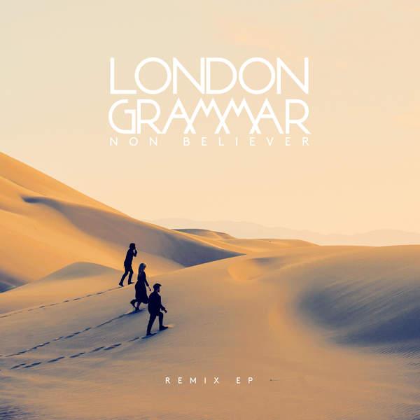 London Grammar - Non Believer (Remix EP)
