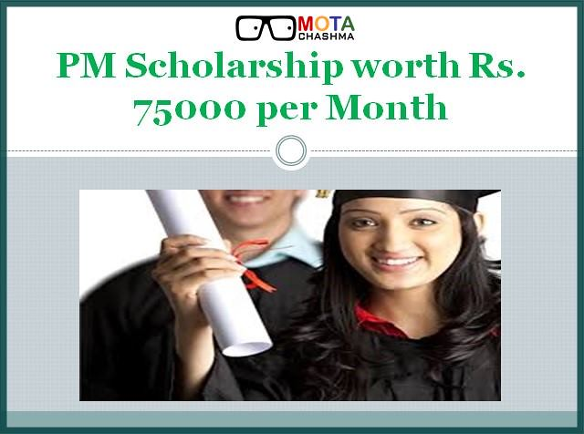 PM Scholarship worth Rs. 75000 per Month