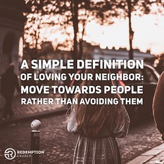 A simple definition of loving your neighbor: move towards people rather than avoiding them. http://ift.tt/1FC0mOe