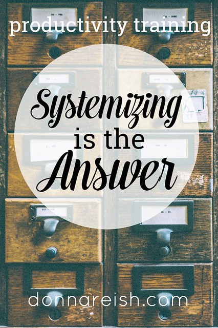 Productivity Training: Systematizing Is the Answer (Video and Outline Included!)