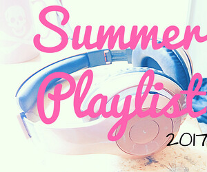 Playlist: Summer 2017