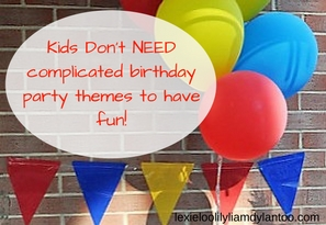 Kids Don't NEED complicated birthday party themes to have fun!