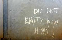 Do not empty body in bay!