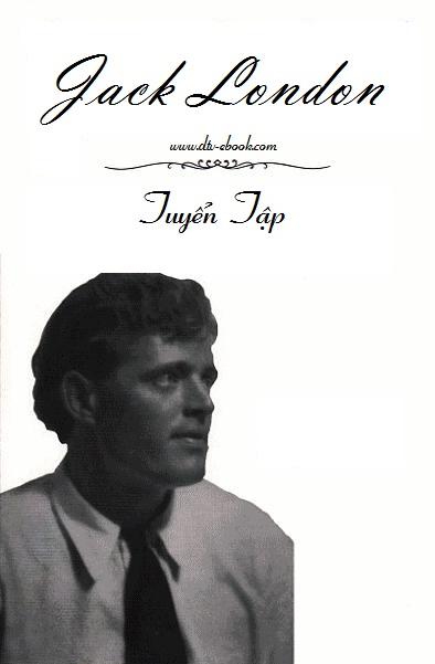 Jack London Tuyển Tập - Jack London