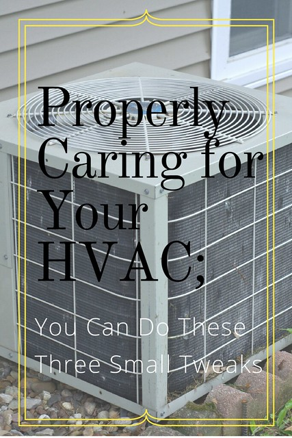 Properly Caring for Your HVAC;