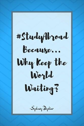Sydney Dydiw: #StudyAbroadBecause... Why Keep the World Waiting?