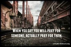 When you say you will pray for someone, is that just a passing phrase or do you actually intend to pray?