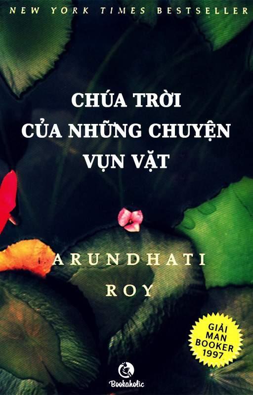 Chúa Trời của Những Chuyện Vụn Vặt - Arundhati Roy