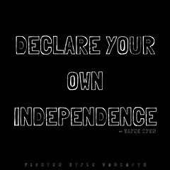DECLARE YOUR OWN INDEPENDENCE