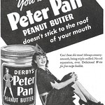 Wed, 2017-10-18 19:17 - It 'doesn't stick to the roof of your mouth.' Ad for Derby Foods' Peter Pan peanut butter from McCall's magazine, April 1943. For some reason their early ads depicted an adult woman portraying the boy Peter Pan (and not a woman who looks like a boy either).