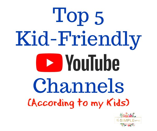 Top 5 Kid-Friendly YouTube Channels (according to my kids) on The SIMPLE Moms