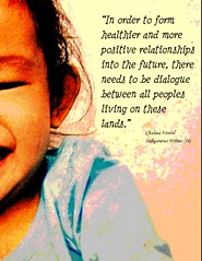 """Quotation:  """"In order to form healthier and more positive relationships into the future, there needs to be dialogue between all peoples living on these lands."""""""