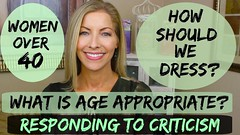 How Should Women Over 40 Dress? Who Makes the Rules? Responding to Criticism