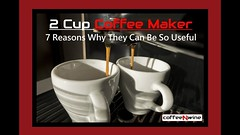 2 Cup Coffee Maker 7 Reasons Why They Can Be So Useful