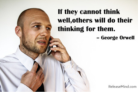 """""""If they cannot think well, others will do their thinking for them"""" - George Orwell #quote #mindset #freedom #think #thinking #thought #mastermind #releasemind"""