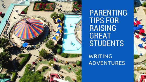 Parenting Tips for Raising Great Students - Adventure Writing
