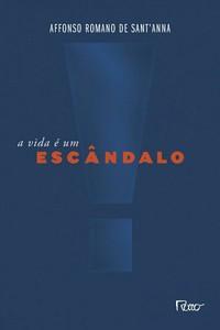 1-A Vida é um Escândalo - Affonso Romano de Sant'Anna