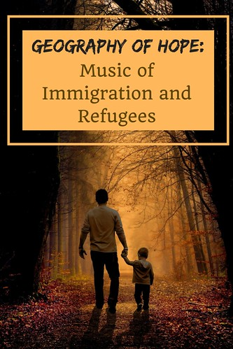 Geography of Hope: Music of Immigrants and Refugees