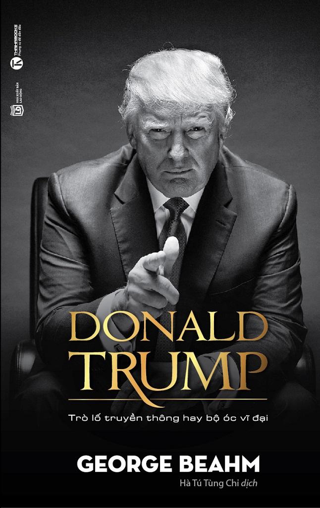 Donald Trump - Trò Lố Truyền Thông Hay Bộ Óc Vĩ Đại - George Beahm
