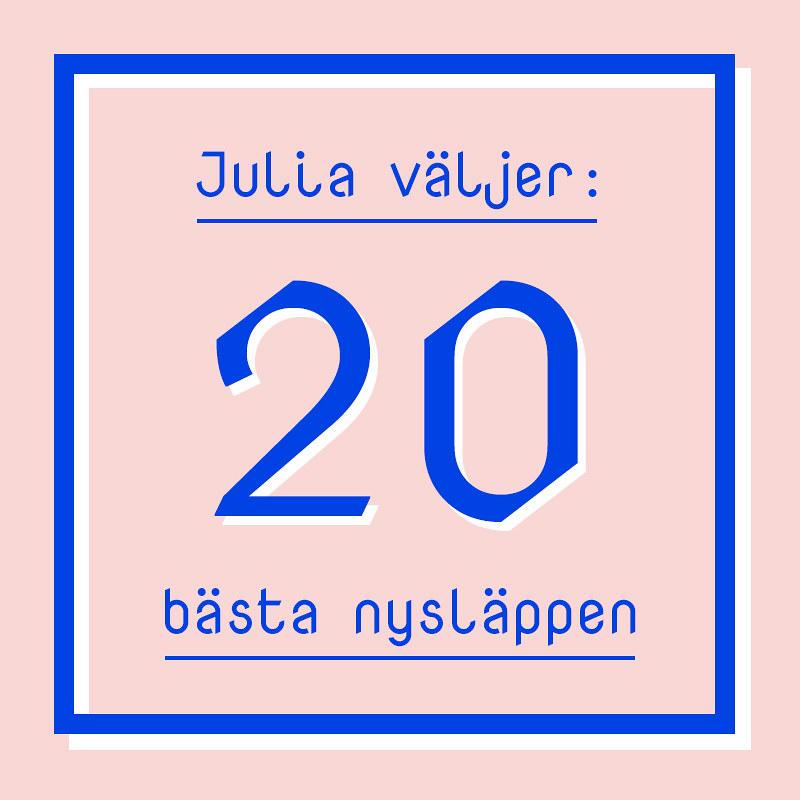 julia väljer 20 bästa nysläppen