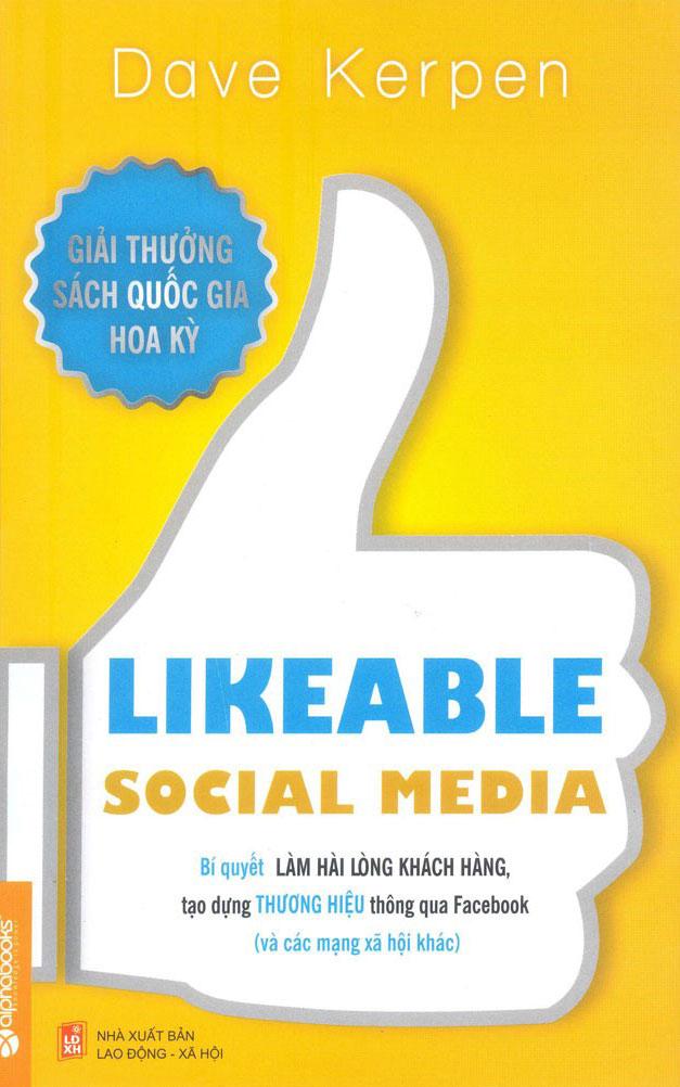 Likeable Social Media - Bí Quyết Làm Hài Lòng Khách Hàng, Tạo Dựng Thương Hiệu Thông Qua Facebook Và Các Mạng Xã Hội Khác - Dave Kerpen