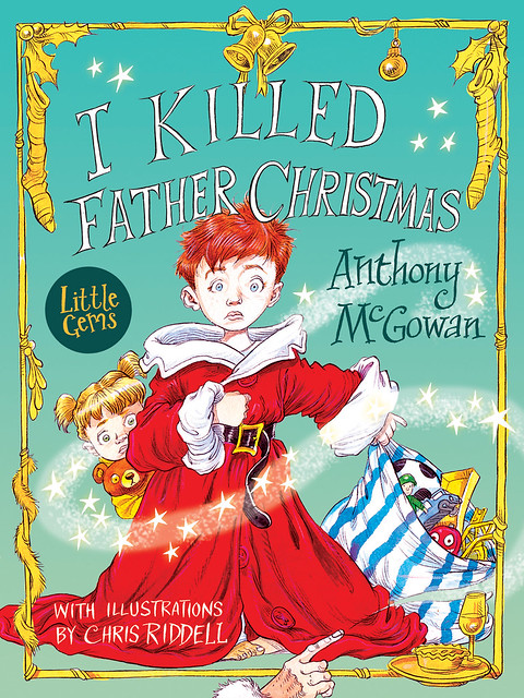 Anthony McGowan and Chris Riddell, I Killed Father Christmas