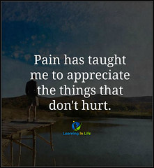 Pain has taught me...