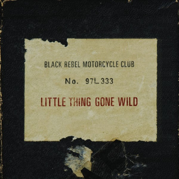 Black Rebel Motorcycle Club - Little Thing Gone Wild