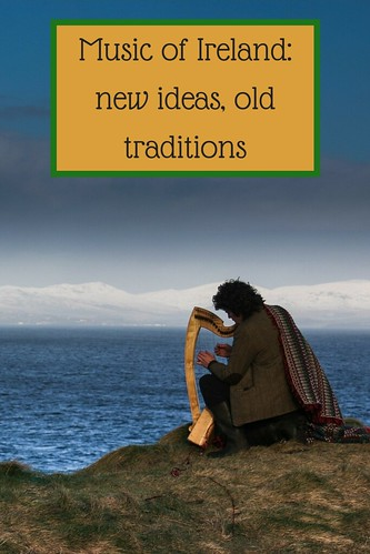 Music of Ireland: new ideas, old traditions